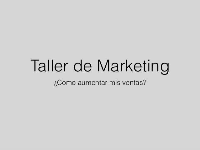 Taller de Marketing ¿Como aumentar mis ventas?