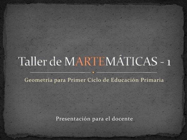 Geometría para Primer Ciclo de Educación Primaria           Presentación para el docente