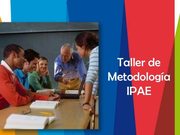 Taller deMetodología   IPAE