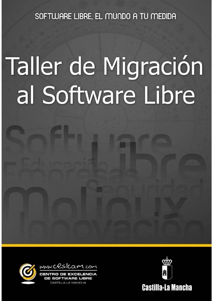 La guía Taller de Migración al Software Libre ha sido desarrolladapor la Junta de Comunidades de Castilla-La Mancha a trav...