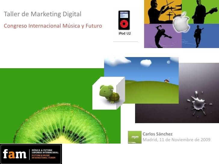 Taller de Marketing Digital<br />Congreso Internacional Música y Futuro<br />Carlos Sánchez<br />Madrid, 11 de Noviembre d...
