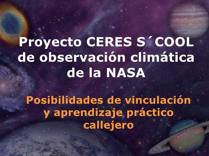 Proyecto CERES S´COOL de observación climática       de la NASA   Posibilidades de vinculación    y aprendizaje práctico  ...