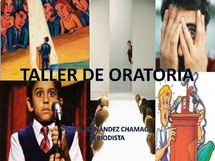 TALLER DE ORATORIA<br />PAOLA FERNÁNDEZ CHAMACA<br />PERIODISTA<br />