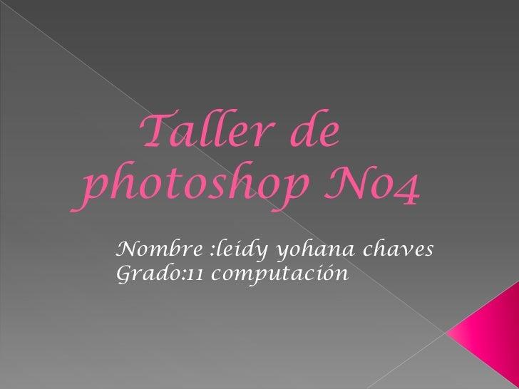 Taller dephotoshop No4 Nombre :leidy yohana chaves Grado:11 computación
