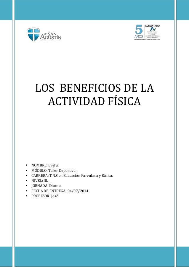 LOS BENEFICIOS DE LA ACTIVIDAD FÍSICA  NOMBRE: Evelyn  MÓDULO: Taller Deportivo.  CARRERA: T.N.S en Educación Parvulari...