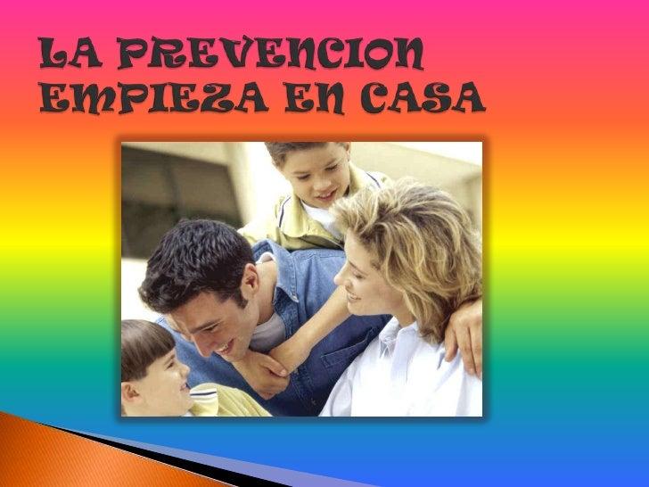 LA PREVENCION EMPIEZA EN CASA<br />