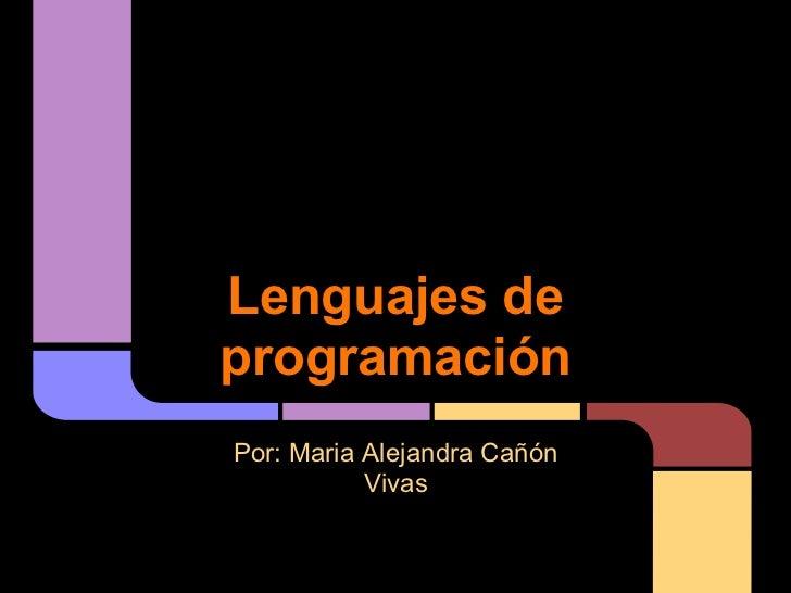 Lenguajes deprogramaciónPor: Maria Alejandra Cañón           Vivas