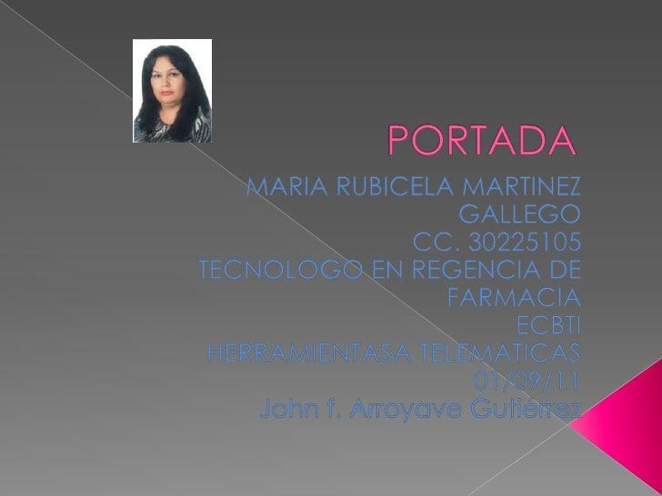 PORTADA<br />MARIA RUBICELA MARTINEZ GALLEGO<br />CC. 30225105<br />TECNOLOGO EN REGENCIA DE FARMACIA<br />ECBTI<br />HER...
