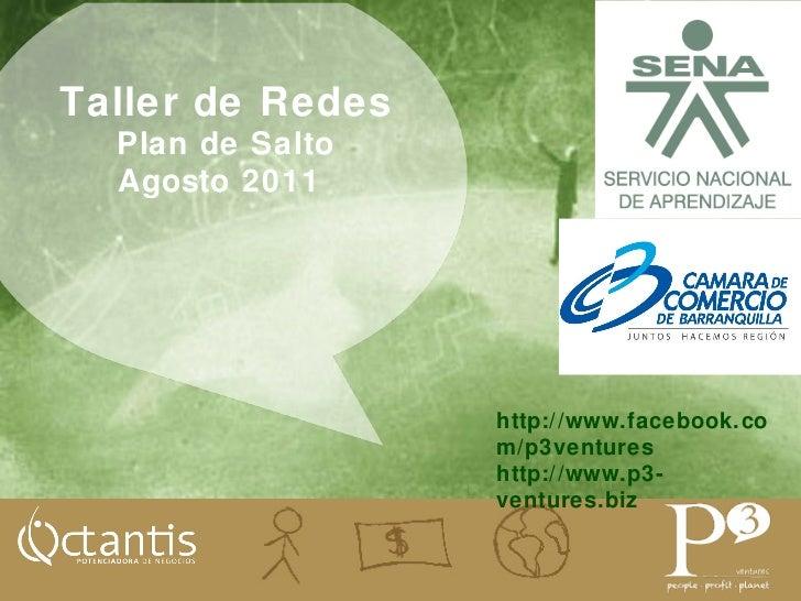 http://www.facebook.com/p3ventures http://www.p3-ventures.biz Taller de Redes Plan de Salto Agosto  2011