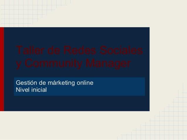 Taller de Redes Socialesy Community ManagerGestión de márketing onlineNivel inicial