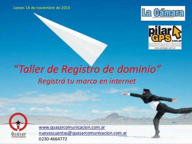 """Jueves 14 de noviembre de 2013  """"Taller de Registro de dominio"""" Registrá tu marca en internet  www.quasarcomunicacion.com...."""