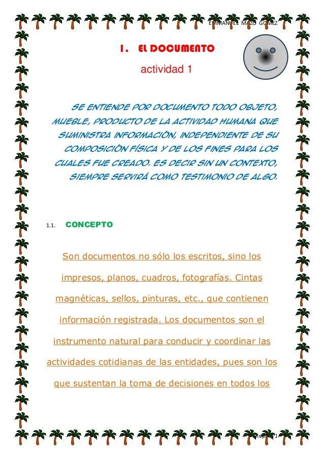 EMMANUEL MAZO GOMEZ Repaso 1 1. EL DOCUMENTO actividad 1 Se entiende por documento todo objeto, mueble, producto de la act...