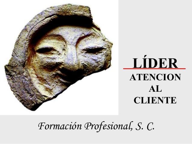LÍDER ATENCION AL CLIENTE Formación Profesional, S. C.