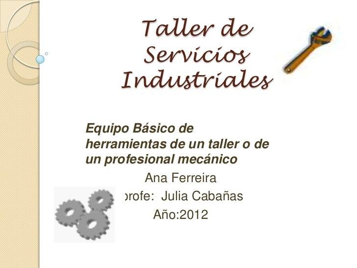 Taller de       Servicios     IndustrialesEquipo Básico deherramientas de un taller o deun profesional mecánico          A...