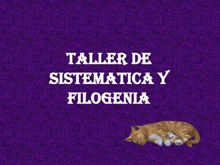 TALLER DE SISTEMATICA Y FILOGENIA<br />