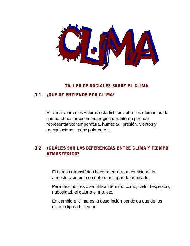 TALLER DE SOCIALES SOBRE EL CLIMA 1.1 ¿QUÉ SE ENTIENDE POR CLIMA? El clima abarca los valores estadísticos sobre los eleme...