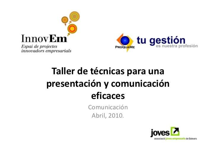Taller de técnicas para una presentación y comunicación            eficaces          Comunicación           Abril, 2010.