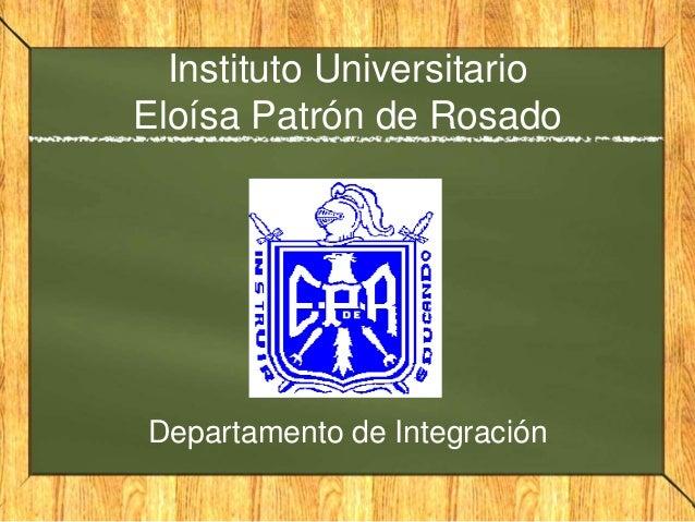 Instituto Universitario Eloísa Patrón de Rosado Departamento de Integración