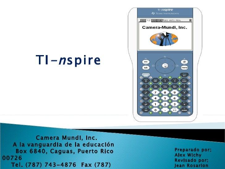 TI -n spire Camera Mundi, Inc. A la vanguardia de la educación Box 6840, Caguas, Puerto Rico  00726 Tel. (787) 743-4876  F...