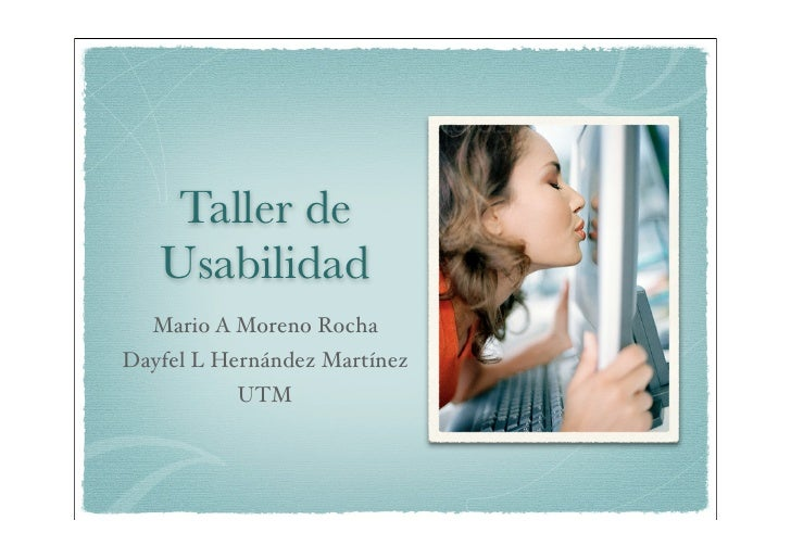 Taller de    Usabilidad   Mario A Moreno Rocha Dayfel L Hernández Martínez           UTM