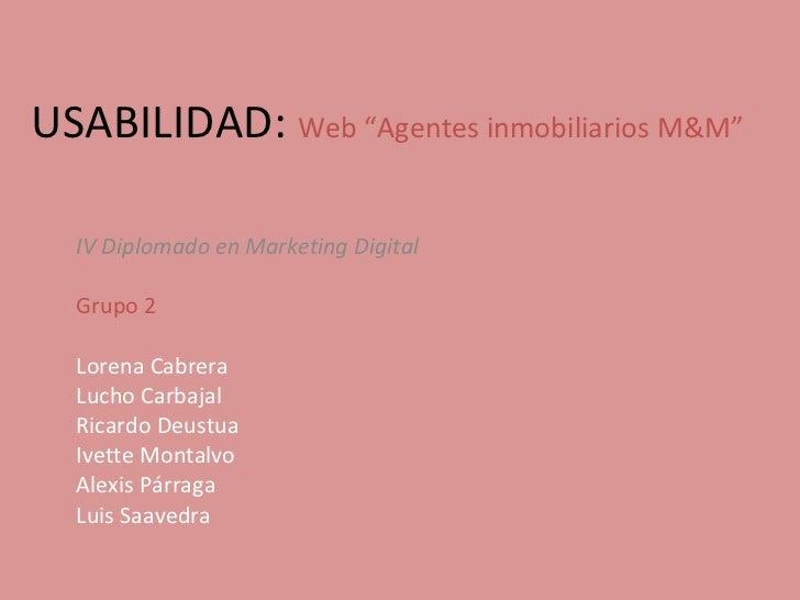 """USABILIDAD:  Web  """"Agentes inmobiliarios M&M"""" IV Diplomado en Marketing Digital Grupo 2 Lorena Cabrera Lucho Carbajal Rica..."""