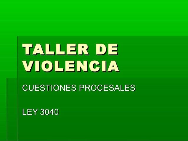 TTAALLLLEERR DDEE  VVIIOOLLEENNCCIIAA  CCUUEESSTTIIOONNEESS PPRROOCCEESSAALLEESS  LLEEYY 33004400