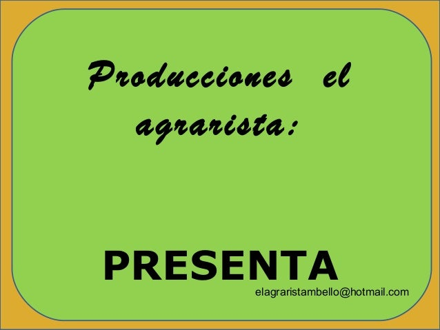 Producciones el agrarista:PRESENTAProducciones el agrarista:PRESENTAProducciones elagrarista:PRESENTAelagraristambello@hot...