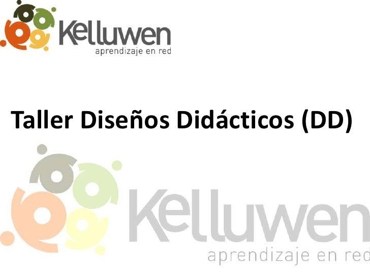 Taller Diseños Didácticos (DD)<br />