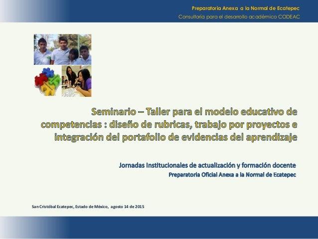 Preparatoria Anexa a la Normal de Ecatepec Consultoría para el desarrollo académico CODEAC San Cristóbal Ecatepec, Estado ...