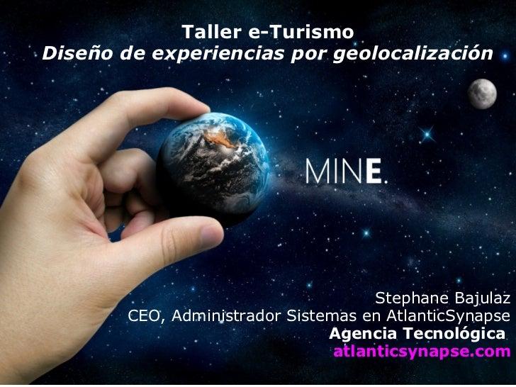 Taller e-TurismoDiseño de experiencias por geolocalización                                     Stephane Bajulaz       CEO,...