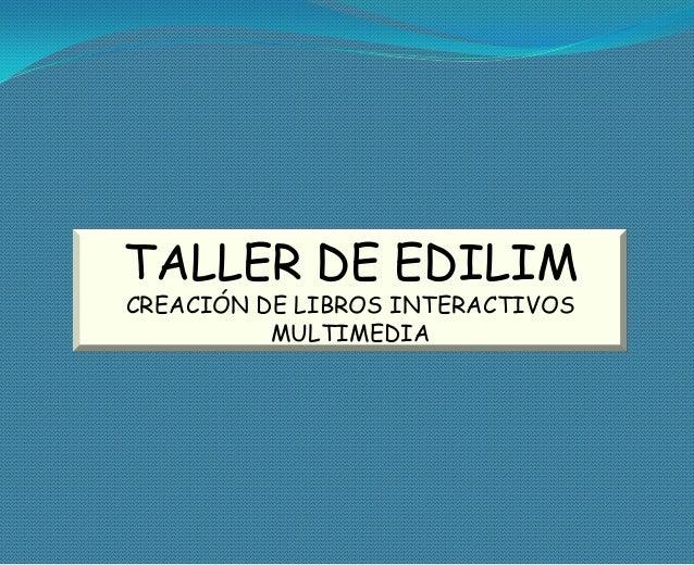 TALLER DE EDILIMCREACIÓN DE LIBROS INTERACTIVOS          MULTIMEDIA