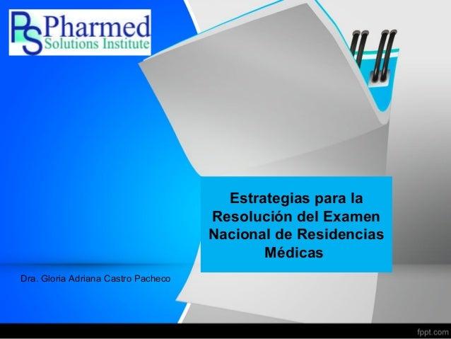 Estrategias para la Resolución del Examen Nacional de Residencias Médicas Dra. Gloria Adriana Castro Pacheco