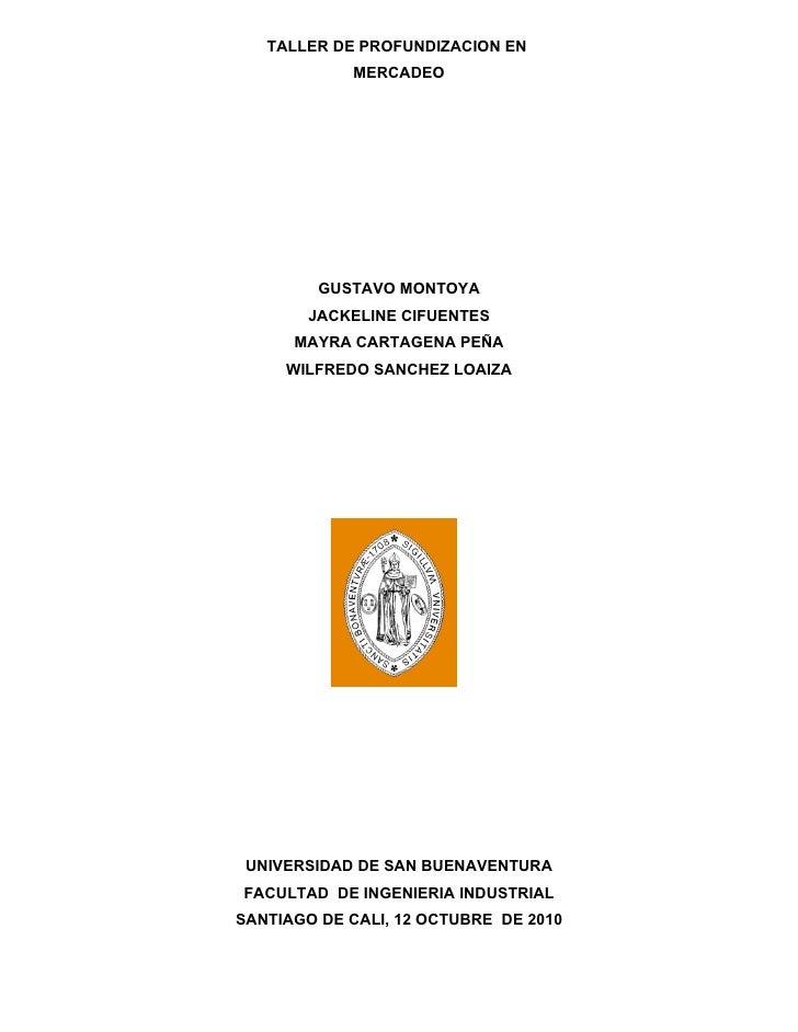 TALLER DE PROFUNDIZACION EN             MERCADEO              GUSTAVO MONTOYA         JACKELINE CIFUENTES       MAYRA CART...