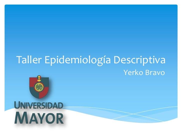 Taller Epidemiología Descriptiva                      Yerko Bravo