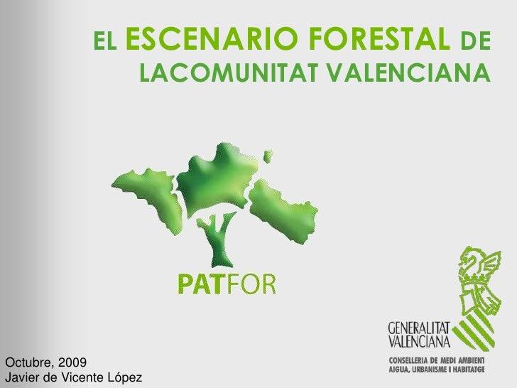 EL ESCENARIO FORESTAL DE                   LACOMUNITAT VALENCIANA     Octubre, 2009 Javier de Vicente López