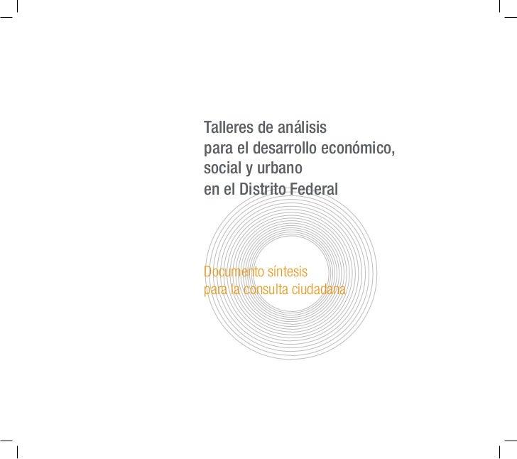 Talleres de análisispara el desarrollo económico,social y urbanoen el Distrito FederalDocumento síntesispara la consulta c...