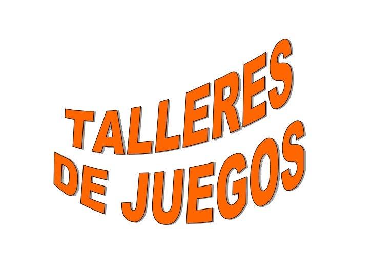 TALLERES DE JUEGOS