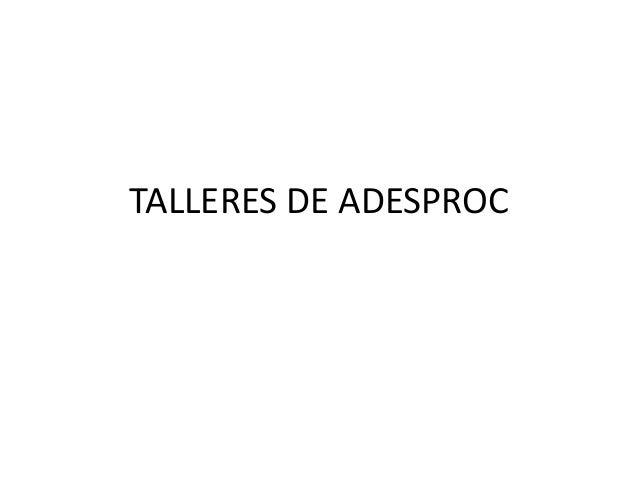 TALLERES DE ADESPROC