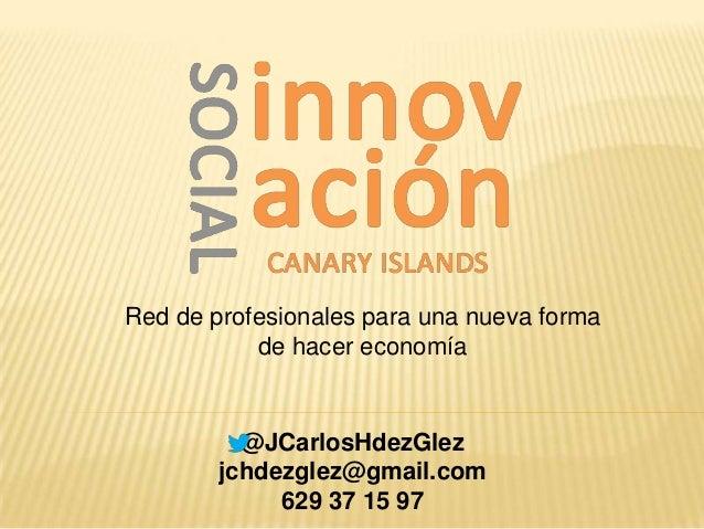 Red de profesionales para una nueva forma de hacer economía @JCarlosHdezGlez jchdezglez@gmail.com 629 37 15 97