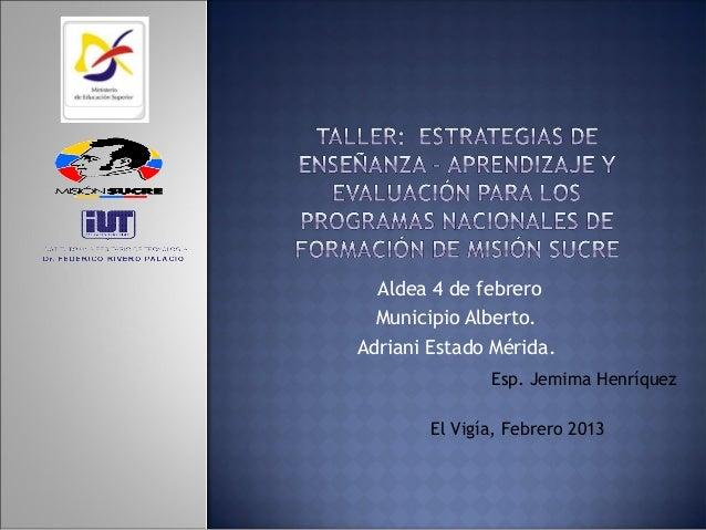 Aldea 4 de febrero Municipio Alberto. Adriani Estado Mérida. El Vigía, Febrero 2013 Esp. Jemima Henríquez