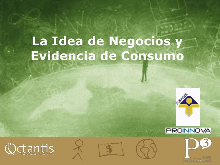 La Idea de Negocios yEvidencia de Consumo
