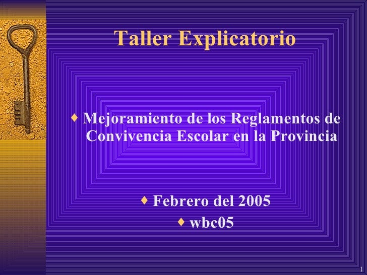 Taller Explicatorio <ul><li>Mejoramiento de los Reglamentos de Convivencia Escolar en la Provincia </li></ul><ul><li>Febre...