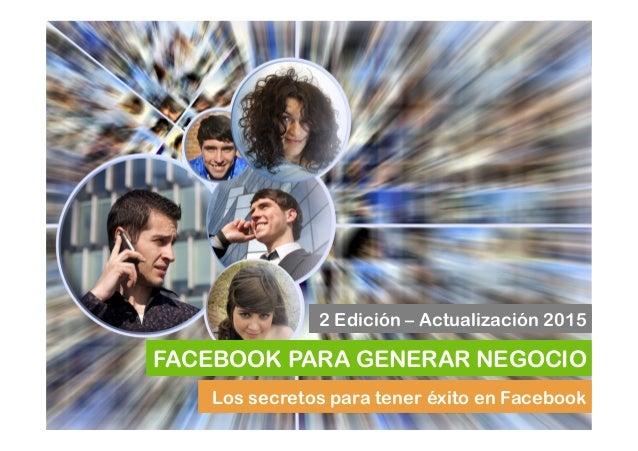 Los secretos para tener éxito en Facebook FACEBOOK PARA GENERAR NEGOCIO 2 Edición – Actualización 2015