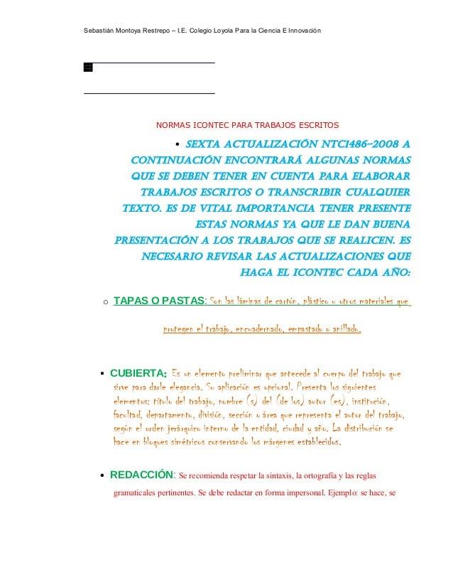 Sebastián Montoya Restrepo – I.E. Colegio Loyola Para la Ciencia E Innovación NORMAS ICONTEC PARA TRABAJOS ESCRITOS • Sext...