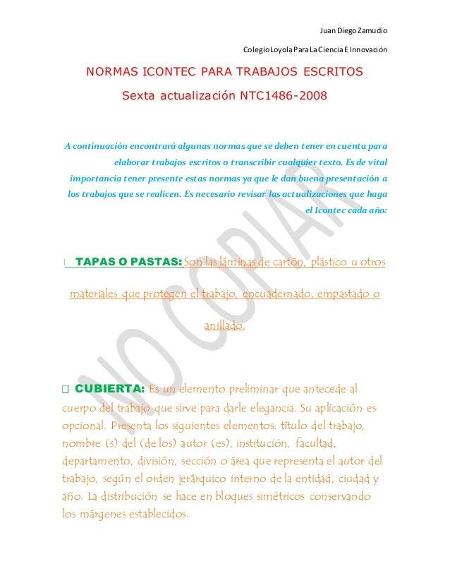 JuanDiegoZamudio ColegioLoyolaParaLa CienciaE Innovación NORMAS ICONTEC PARA TRABAJOS ESCRITOS Sexta actualización NTC1486...