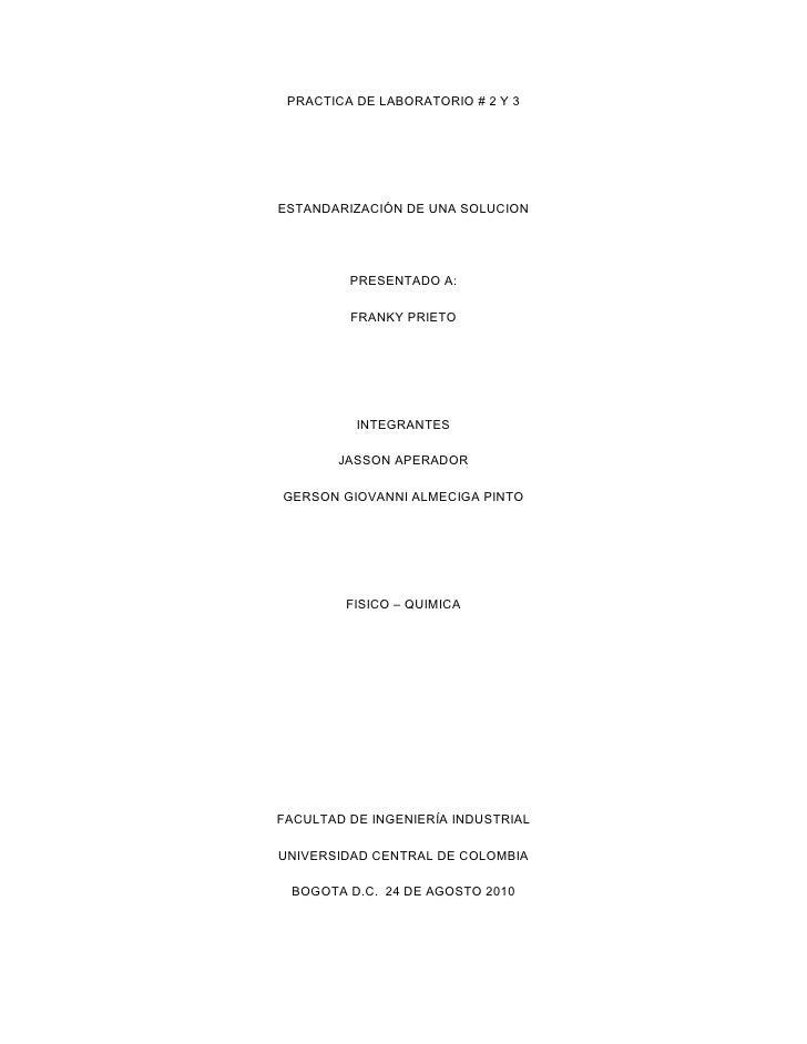 PRACTICA DE LABORATORIO # 2 Y 3     ESTANDARIZACIÓN DE UNA SOLUCION              PRESENTADO A:           FRANKY PRIETO    ...