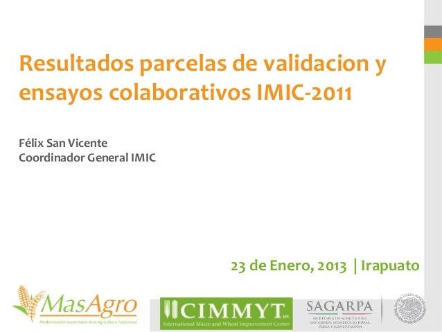 Resultados parcelas de validacion yensayos colaborativos IMIC-2011Félix San VicenteCoordinador General IMIC               ...