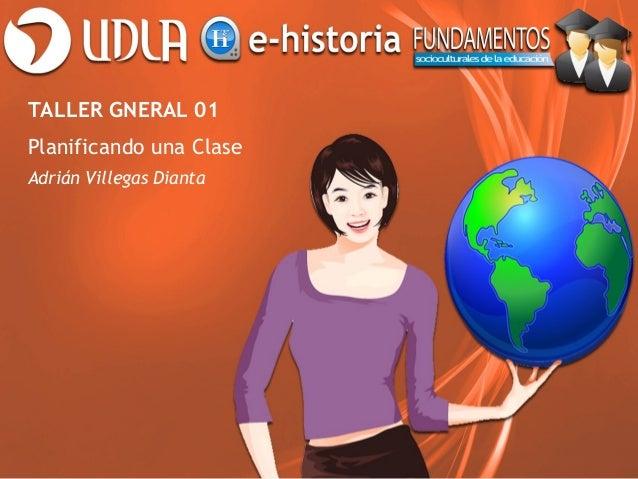 TALLER GNERAL 01Planificando una ClaseAdrián Villegas Dianta