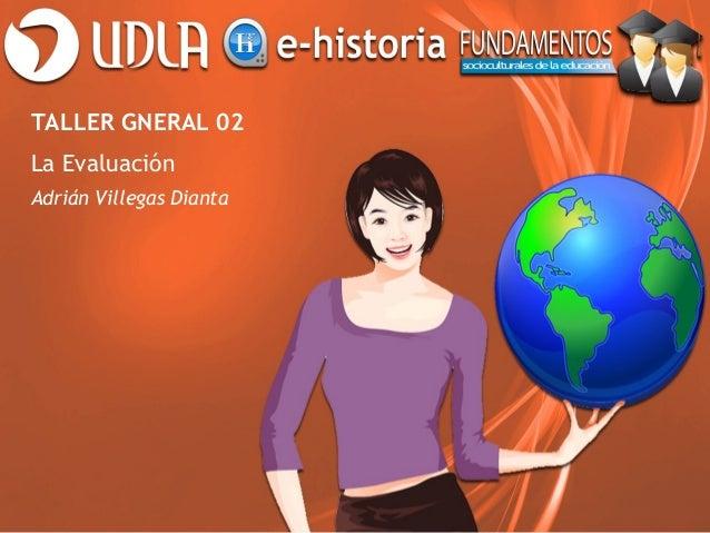 TALLER GNERAL 02La EvaluaciónAdrián Villegas Dianta
