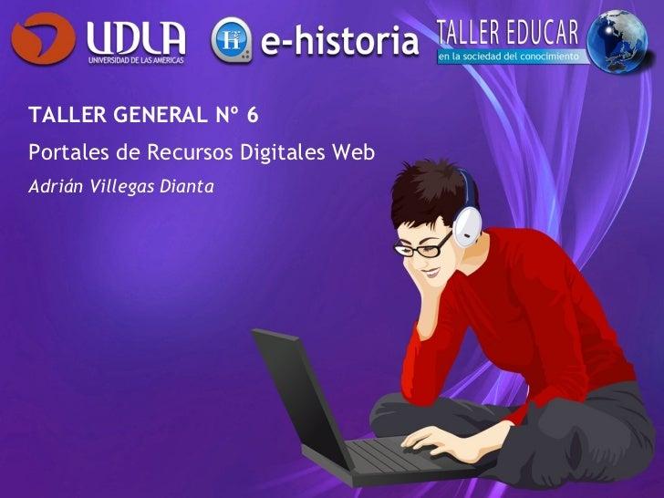 TALLER GENERAL Nº 6 Portales de Recursos Digitales Web Adrián Villegas Dianta